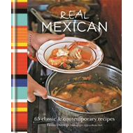Real Mexican: 65 Classic & Contemporary Recipes (BOK)