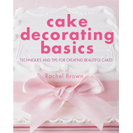 Cake Decorating Basics: Techniques and Tips for Creating Beautiful Cakes (BOK)