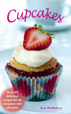 Cupcakes: Over 80 Delicious Recipes for All Occasions and Tatses (BOK)