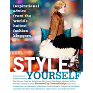 Style Yourself: Inspired Advice from the World's Fashion Bloggers (BOK)