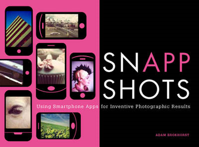 SnApp Shots: Using Smartphone Apps for Inventive Photographic Results (BOK)