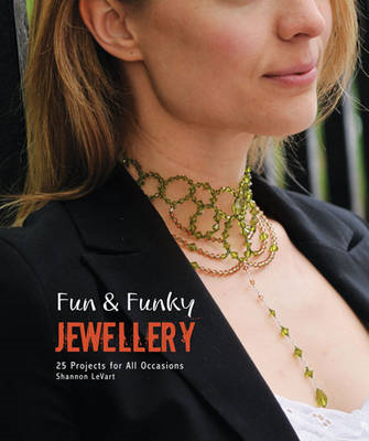 Fun & Funky Jewellery: 25 Fun Projects for All Occasions (BOK)