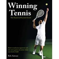 Winning Tennis - The Smarter Player's Guide: How to Read Your Opponent and Win More Games No Matter (BOK)
