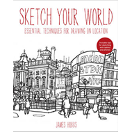 Sketch Your World: Drawing Techniques for Great Results on t (BOK)