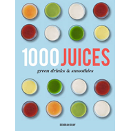 1,000 Juices, Green Drinks and Smoothies (BOK)