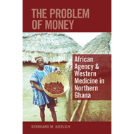 The Problem with Money: African Agency and Western Medicine in Northern Ghana (BOK)