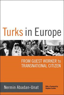 Turks in Europe, 1957-2007: From Guestworker to Transnational Citizen (BOK)