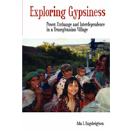 Exploring Gypsiness: Power, Exchange and Interdependence in a Transylvanian Village (BOK)