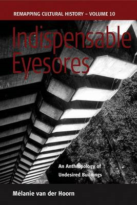 Indispensable Eyesores: An Anthropology of Undesired Buildings (BOK)