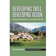 Developing Skill, Developing Vision: Practices of Locality at the Feet of the Alps (BOK)