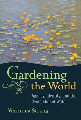 Gardening the World: Agency, Identity and the Ownership of Water (BOK)