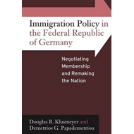 Immigration Policy in the Federal Republic of Germany: Negotiating Membership and Remaking the Natio (BOK)