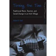 Turning the Tune: Traditional Music, Tourism, and Social Change in an Irish Village (BOK)