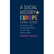 A Social History of Europe, 1945-2000: Recovery and Transformation After Two World Wars (BOK)