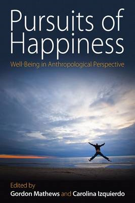 Pursuits of Happiness: Well-being in Anthropological Perspective (BOK)
