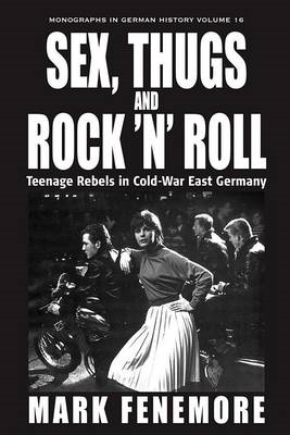 Sex, Thugs and Rock 'n' Roll: Teenage Rebels in Cold-War East Germany (BOK)
