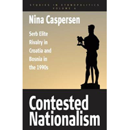 Contested Nationalism: Serb Elite Rivalry in Croatia and Bosnia in the 1990s (BOK)