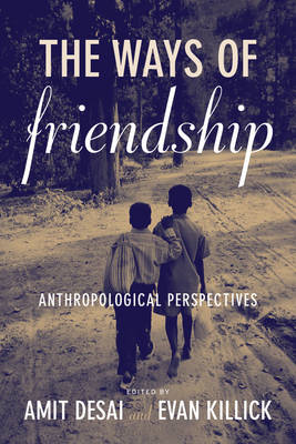 The Ways of Friendship: Anthropological Perspectives (BOK)