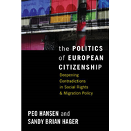 The Politics of European Citizenship: The Dynamics and Contradictions of Social Rights, Migration an (BOK)