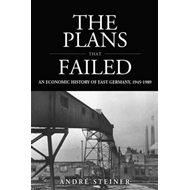The Plans That Failed: An Economic History of East Germany 1945-1989 (BOK)