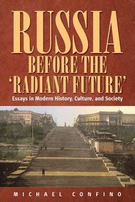 Russia Before the Radiant Future: Essays in Modern History, Culture, and Society (BOK)