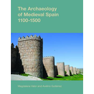 Archaeology of Medieval Spain, 1100-1500 (BOK)