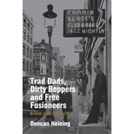 Trad Dads, Dirty Boppers and Free Fusioneers: British Jazz, 1960-1975 (BOK)