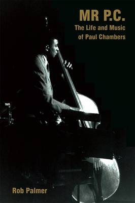 Mr. P.C.: The Life and Music of Paul Chambers (BOK)