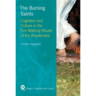 The Burning Saints: Cognition and Culture in the Fire-walking Rituals of the Anastenaria (BOK)