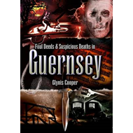 Foul Deeds and Suspicious Deaths in Guernsey (BOK)