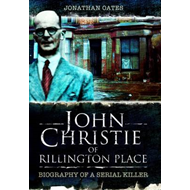 John Christie of Rillington Place: Biography of a Serial Killer (BOK)