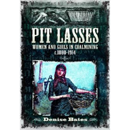 Pit Lasses: Women and Girls in Coalmining c.1840-1950s (BOK)