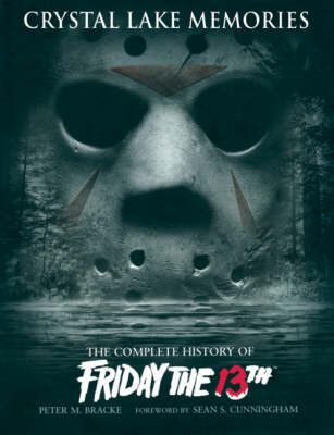 "Crystal Lake Memories: The Complete History of ""Friday the 13th"" (BOK)"