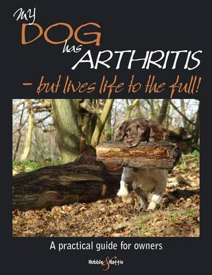 My Dog Has Arthritis: .. But Lives Life to the Full! (BOK)