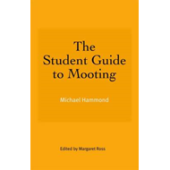 The Student Guide to Mooting (BOK)