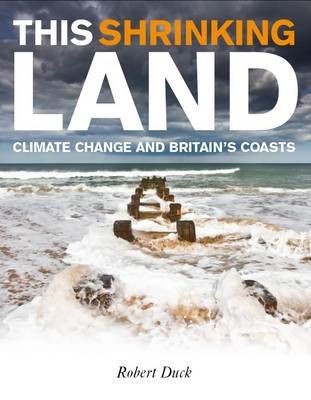 This Shrinking Land: Climate Change and Britain's Coasts (BOK)