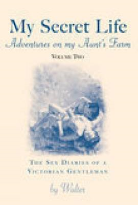 My Secret Life: The Sex Diaries of a Victorian Gentleman: Pt. 2: Adventures on My Aunt's Farm (BOK)
