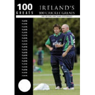 Ireland's 100 Cricket Greats (BOK)
