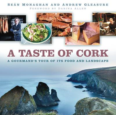 A Taste of Cork: A Gourmand's Tour of Its Food and Landscape (BOK)