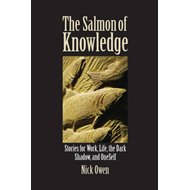 The Salmon of Knowledge: Stories for Work, Life, the Dark Shadow and Oneself (BOK)