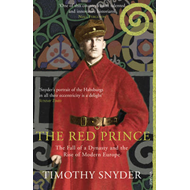 The Red Prince: The Fall of a Dynasty and the Rise of Modern Europe (BOK)