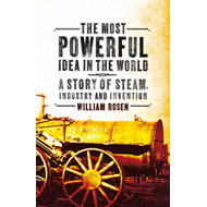 The Most Powerful Idea in the World: A Story of Steam, Industry and Invention (BOK)