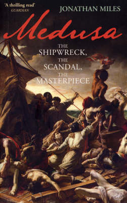 Medusa: The Shipwreck, the Scandal, the Masterpiece (BOK)