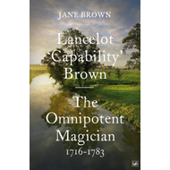 Lancelot 'Capability' Brown: The Omnipotent Magician, 1716-1783 (BOK)