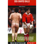 Odd-shaped Balls: Mischief-makers, Miscreants and Mad-hatters of Rugby (BOK)