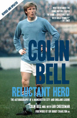 Colin Bell - Reluctant Hero: The Autobiography of a Manchester City and England Legend (BOK)