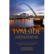Tyneside: A History of Newcastle and Gateshead from Earliest Times (BOK)