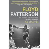 Floyd Patterson: The Fighting Life of Boxing's Invisible Champion (BOK)