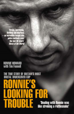 Ronnie's Looking for Trouble: The True Story of Britain's Most Brutal Undercover Cop (BOK)