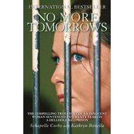 No More Tomorrows: The Compelling True Story of an Innocent Woman Sentenced to Twenty Years in a Hellhole Bali Prison (BOK)